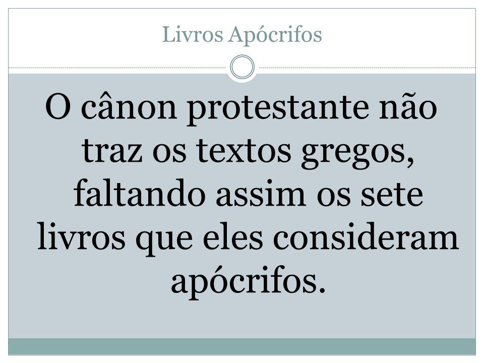O cânon protestante não traz os textos gregos, faltando assim os sete livros que eles consideram apócrifos.