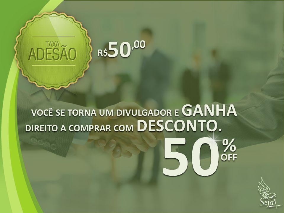 VOCÊ SE TORNA UM DIVULGADOR E GANHA DIREITO A COMPRAR COM DESCONTO. 50 % % OFF 50 00,, R$