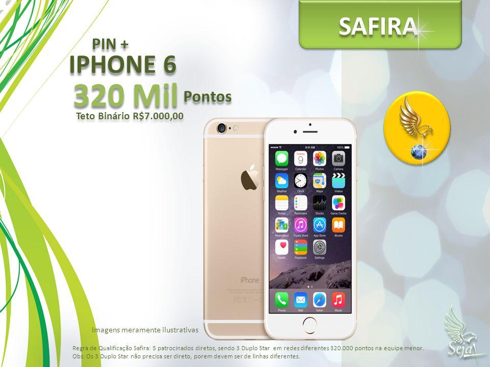 SAFIRA 320 Mil Pontos Teto Binário R$7.000,00 PIN + IPHONE 6 Regra de Qualificação Safira: 5 patrocinados diretos, sendo 3 Duplo Star em redes diferen