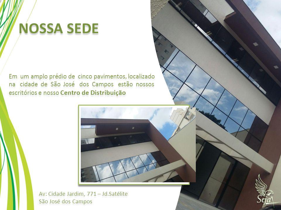 NOSSA SEDE Em um amplo prédio de cinco pavimentos, localizado na cidade de São José dos Campos estão nossos escritórios e nosso Centro de Distribuição