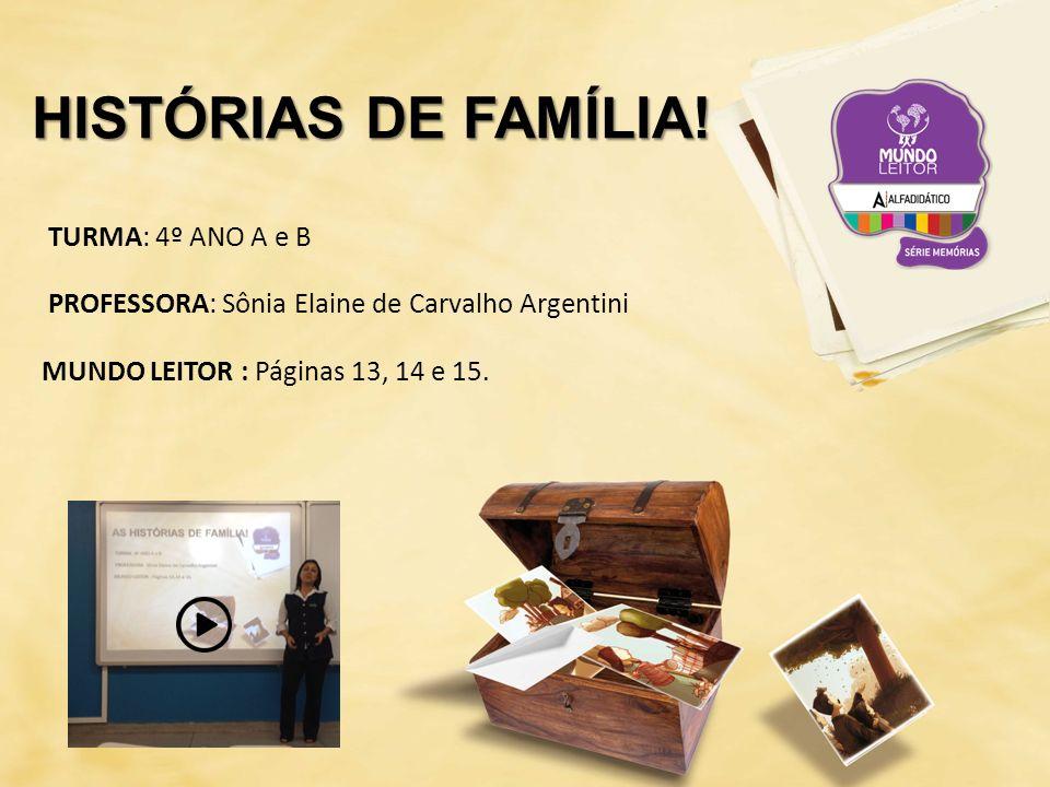 TURMA: 4º ANO A e B PROFESSORA: Sônia Elaine de Carvalho Argentini MUNDO LEITOR : Páginas 13, 14 e 15.