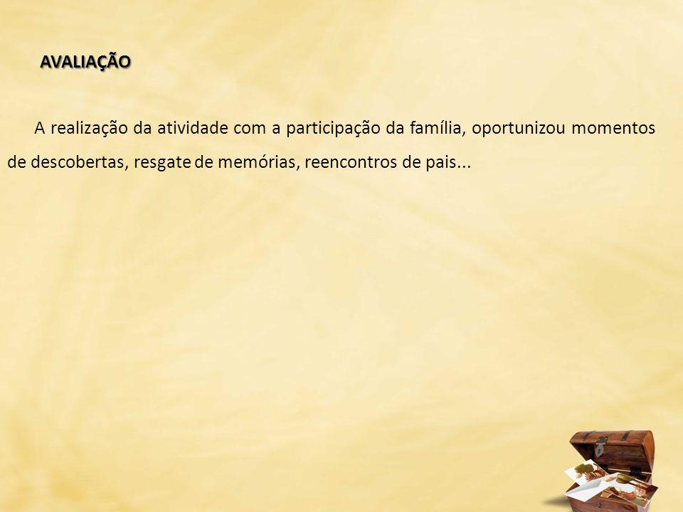 A realização da atividade com a participação da família, oportunizou momentos de descobertas, resgate de memórias, reencontros de pais...