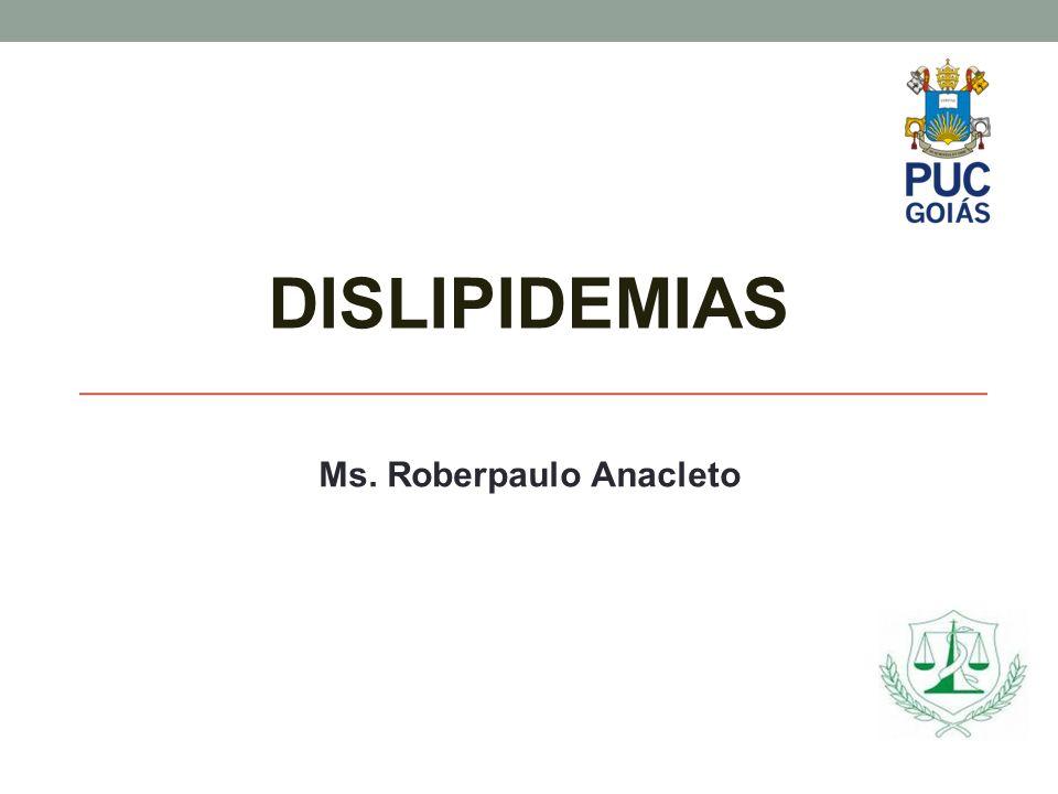 DISLIPIDEMIAS Ms. Roberpaulo Anacleto