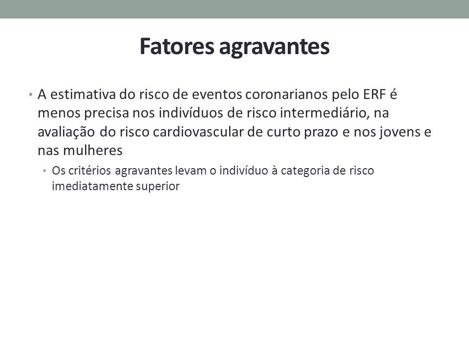 Fatores agravantes A estimativa do risco de eventos coronarianos pelo ERF é menos precisa nos indivíduos de risco intermediário, na avaliação do risco