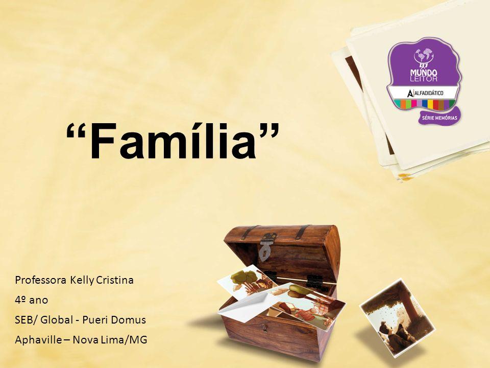Família Professora Kelly Cristina 4º ano SEB/ Global - Pueri Domus Aphaville – Nova Lima/MG