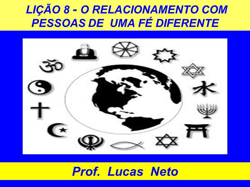 LIÇÃO 8 - O RELACIONAMENTO COM PESSOAS DE UMA FÉ DIFERENTE Prof. Lucas Neto