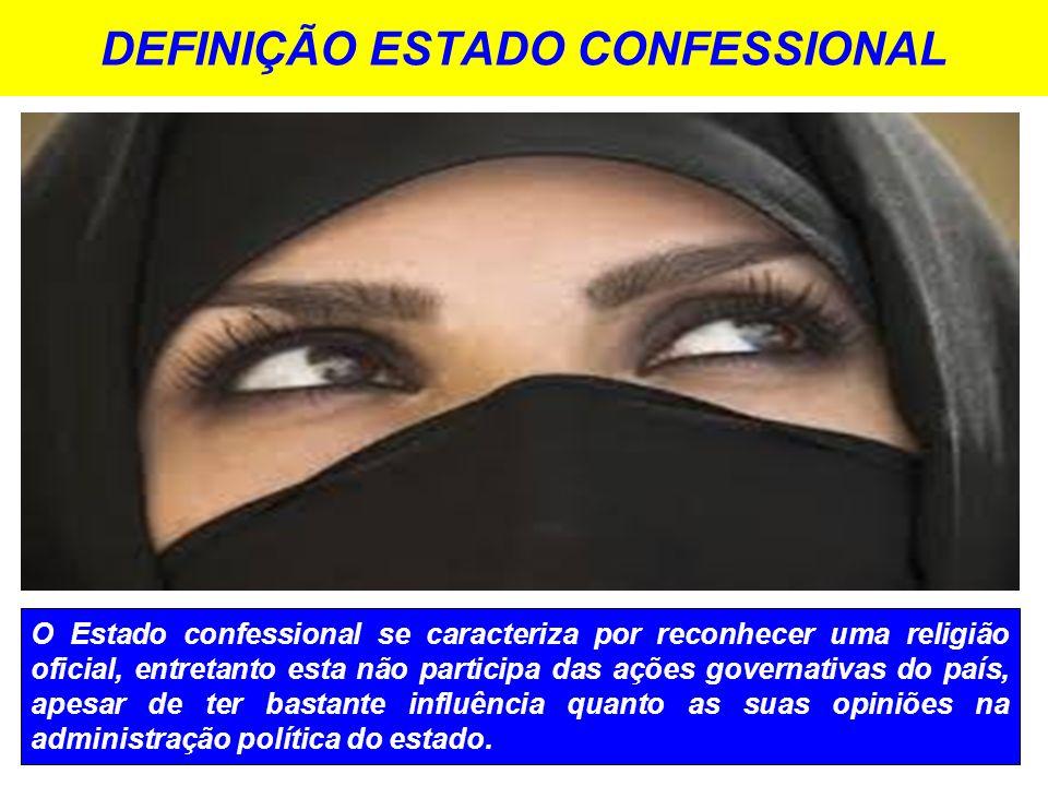 DEFINIÇÃO ESTADO CONFESSIONAL O Estado confessional se caracteriza por reconhecer uma religião oficial, entretanto esta não participa das ações govern