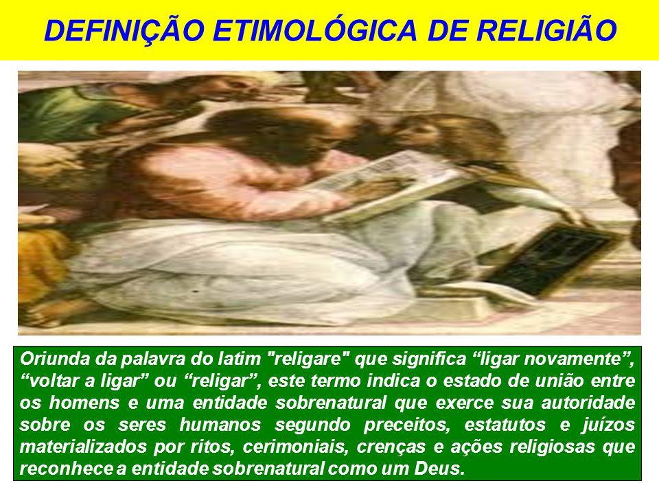 DEFINIÇÃO ETIMOLÓGICA DE RELIGIÃO Oriunda da palavra do latim