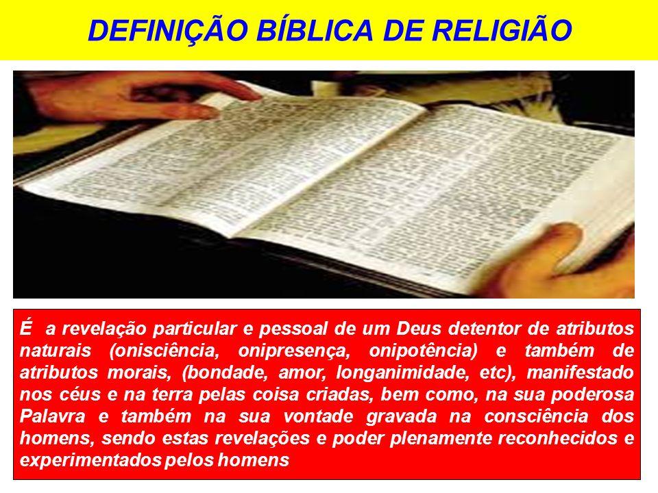 DEFINIÇÃO BÍBLICA DE RELIGIÃO É a revelação particular e pessoal de um Deus detentor de atributos naturais (onisciência, onipresença, onipotência) e t