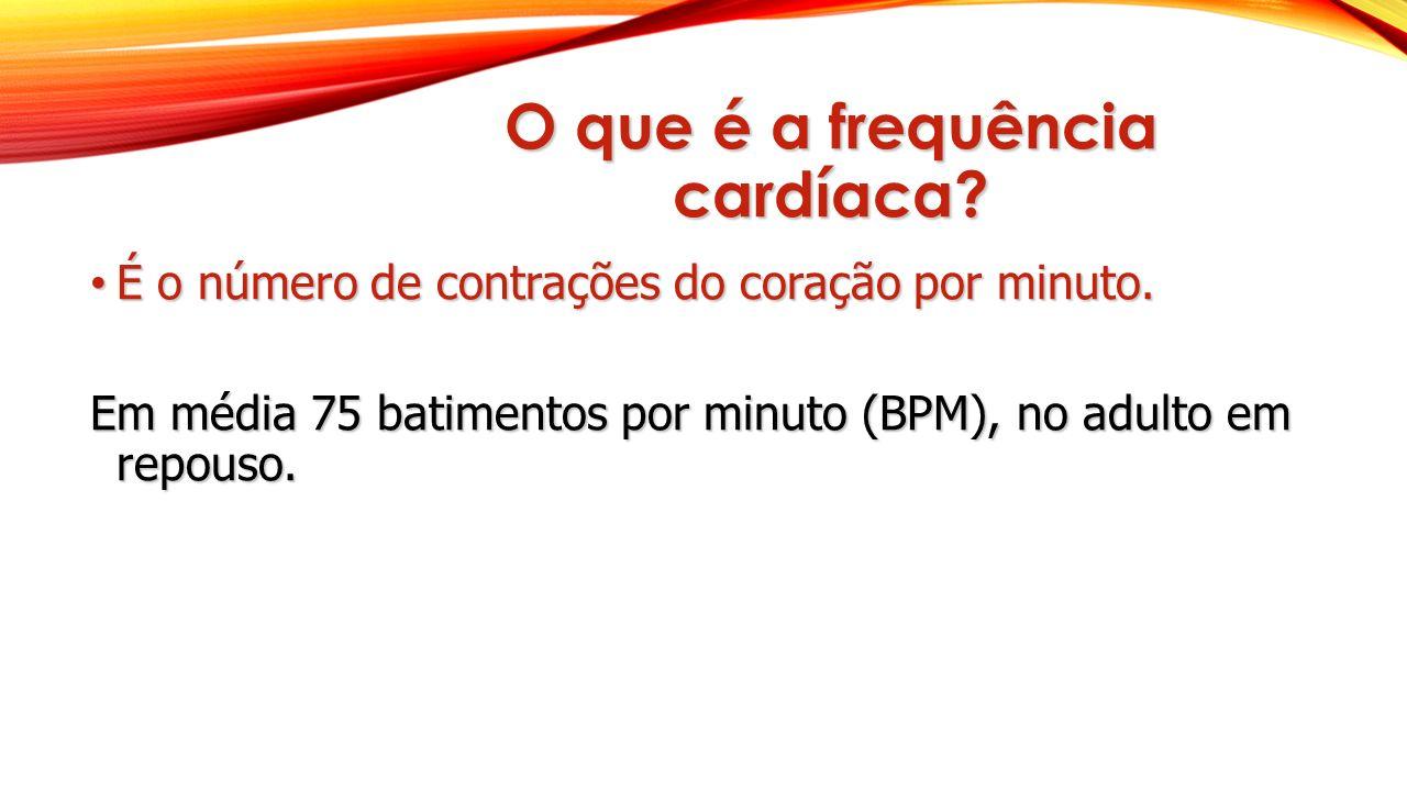 O que é a frequência cardíaca? É o número de contrações do coração por minuto. É o número de contrações do coração por minuto. Em média 75 batimentos