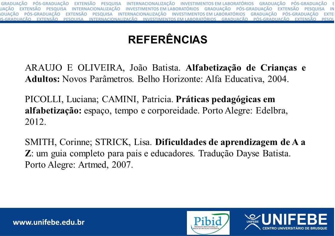 REFERÊNCIAS ARAUJO E OLIVEIRA, João Batista. Alfabetização de Crianças e Adultos: Novos Parâmetros.