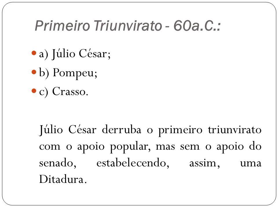 Primeiro Triunvirato - 60a.C.: a) Júlio César; b) Pompeu; c) Crasso.