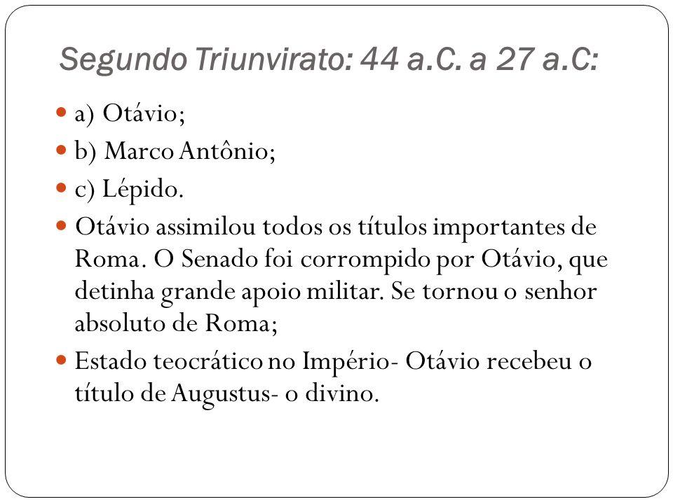 Segundo Triunvirato: 44 a.C. a 27 a.C: a) Otávio; b) Marco Antônio; c) Lépido.