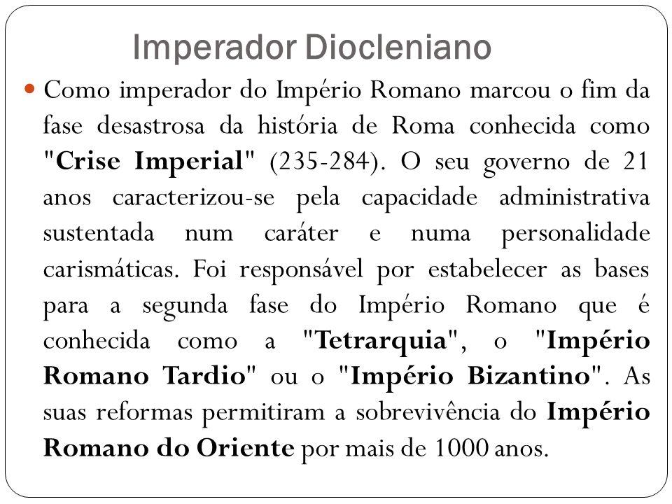 Imperador Diocleniano Como imperador do Império Romano marcou o fim da fase desastrosa da história de Roma conhecida como Crise Imperial (235-284).