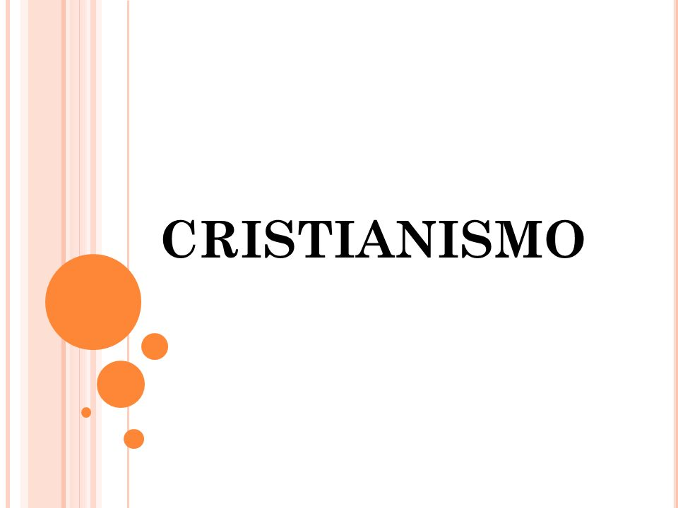 C ONHECENDO A H ISTÓRIA O Cristianismo teve início com a vida, o ministério, a morte, a ressurreição e a ascensão de Jesus, que os cristãos acreditam ser o Filho de Deus.