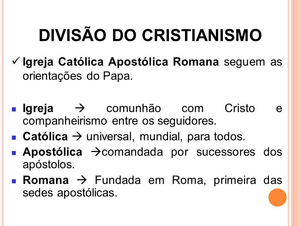 DIVISÃO DO CRISTIANISMO Igreja Católica Apostólica Romana seguem as orientações do Papa. Igreja  comunhão com Cristo e companheirismo entre os seguid