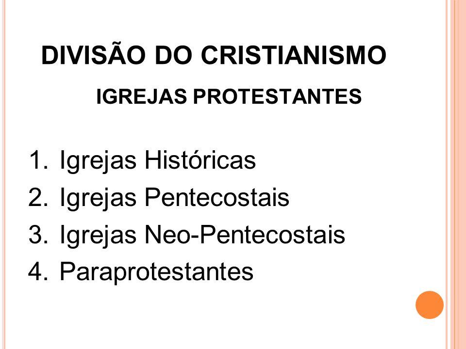 DIVISÃO DO CRISTIANISMO IGREJAS PROTESTANTES 1.Igrejas Históricas 2.Igrejas Pentecostais 3.Igrejas Neo-Pentecostais 4.Paraprotestantes