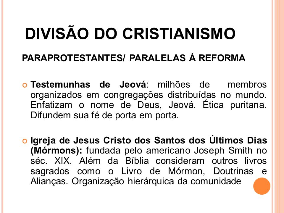 DIVISÃO DO CRISTIANISMO PARAPROTESTANTES/ PARALELAS À REFORMA Testemunhas de Jeová: milhões de membros organizados em congregações distribuídas no mun