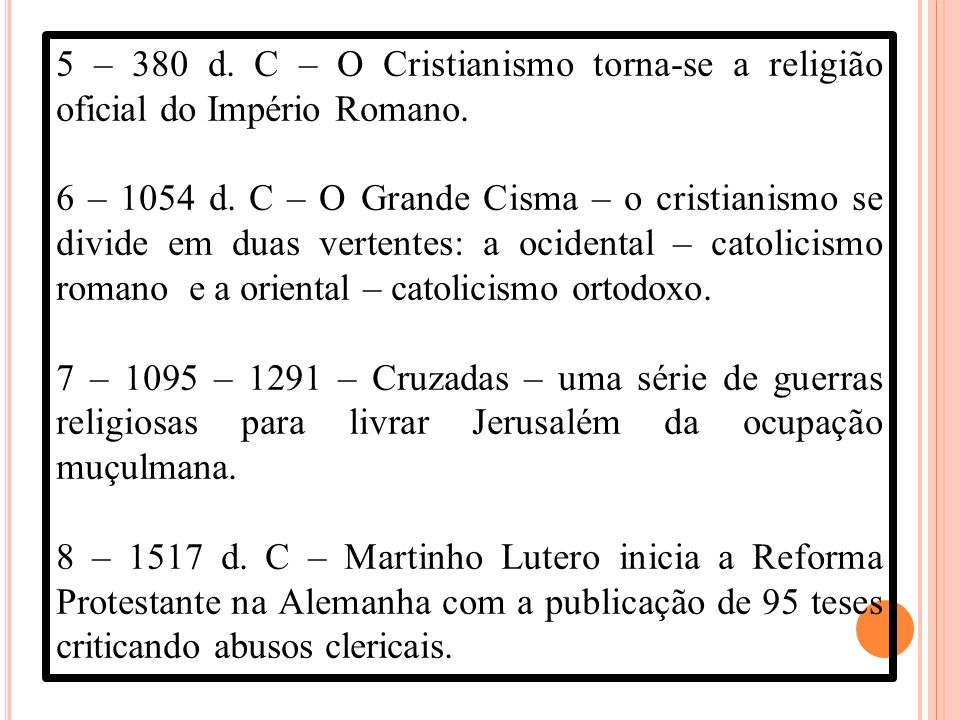 5 – 380 d. C – O Cristianismo torna-se a religião oficial do Império Romano. 6 – 1054 d. C – O Grande Cisma – o cristianismo se divide em duas vertent