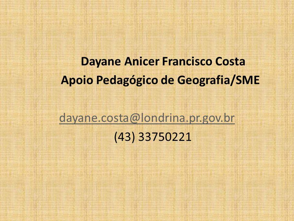 Dayane Anicer Francisco Costa Apoio Pedagógico de Geografia/SME dayane.costa@londrina.pr.gov.br (43) 33750221