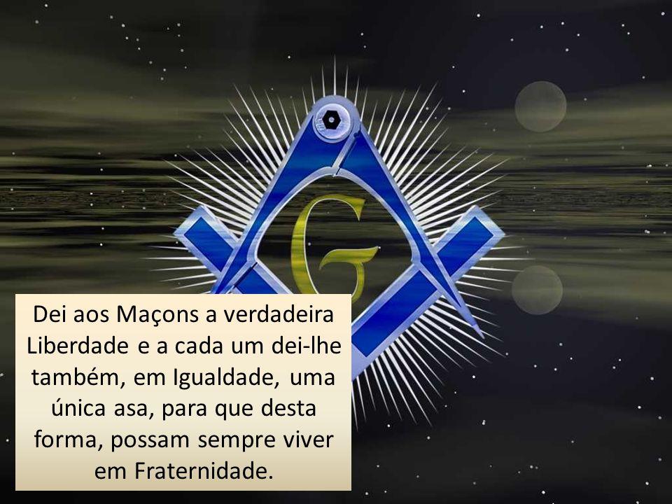 Dei aos Maçons a verdadeira Liberdade e a cada um dei-lhe também, em Igualdade, uma única asa, para que desta forma, possam sempre viver em Fraternida