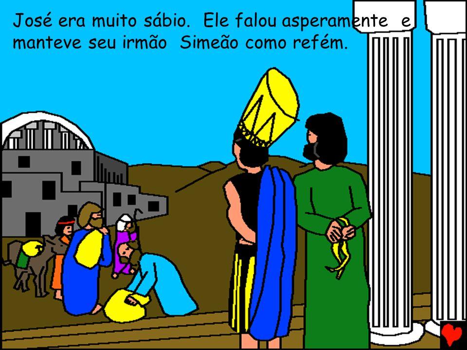 José era muito sábio. Ele falou asperamente e manteve seu irmão Simeão como refém.