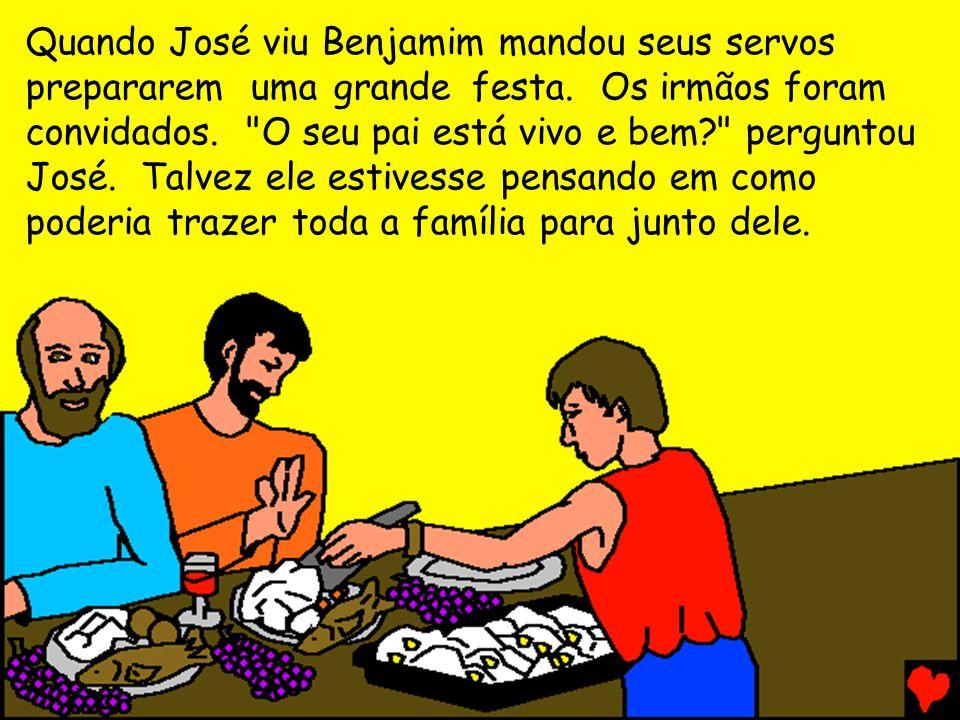 Quando José viu Benjamim mandou seus servos prepararem uma grande festa.Os irmãos foram convidados.