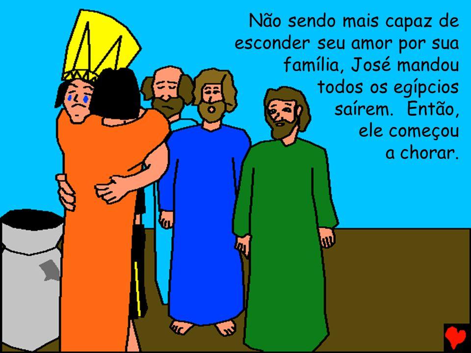 Não sendo mais capaz de esconder seu amor por sua família, José mandou todos os egípcios saírem.Então, ele começou a chorar.