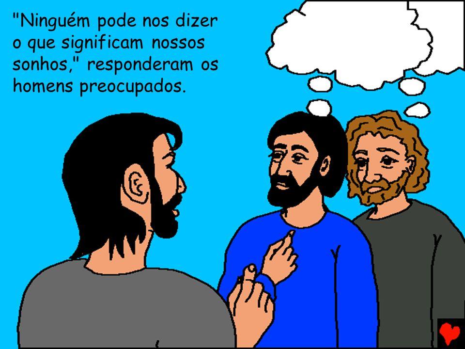 Deus pode! disse José. Contem-me seus sonhos.