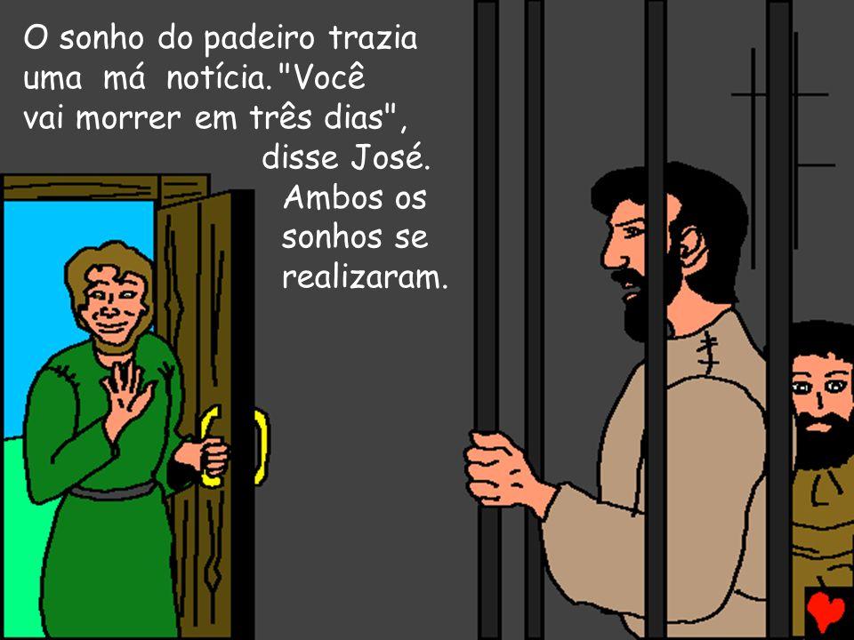 Mas o mordomo se esqueceu de José, até que certo dia o Faraó acordou conturbado. Eu tive um sonho , ele gritou.Nenhum de seus homens sábios pôde dizer-lhe o que significava o sonho.Em seguida, o mordomo lembrou-se de José na prisão.Ele então contou ao Faraó sobre José.