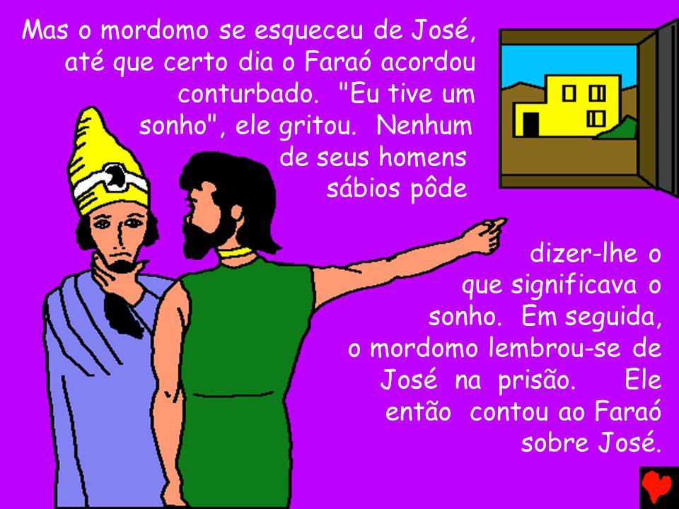 Mas o mordomo se esqueceu de José, até que certo dia o Faraó acordou conturbado.