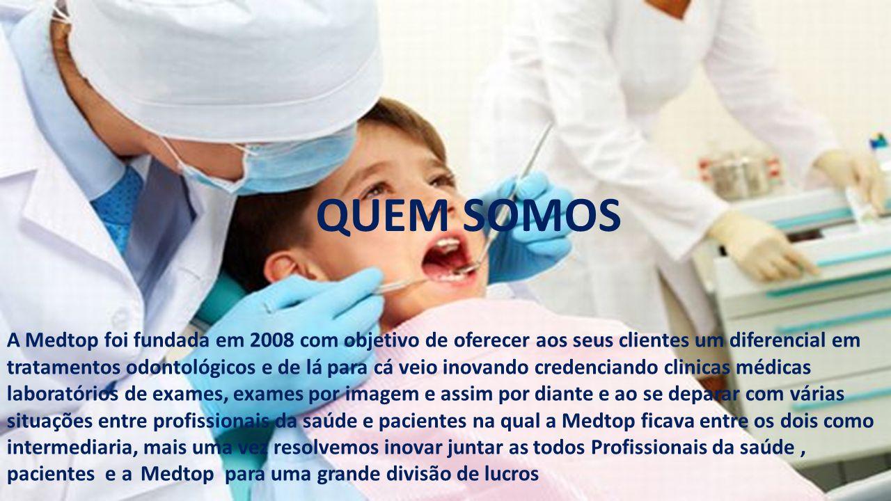QUEM SOMOS A Medtop foi fundada em 2008 com objetivo de oferecer aos seus clientes um diferencial em tratamentos odontológicos e de lá para cá veio in
