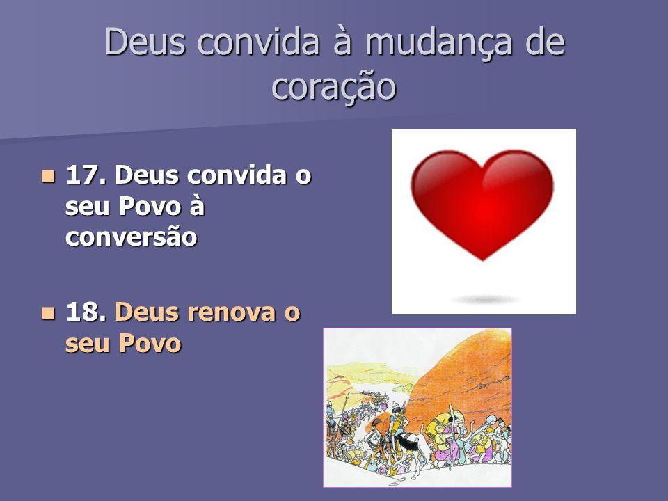 Deus convida à mudança de coração 17.Deus convida o seu Povo à conversão 17.