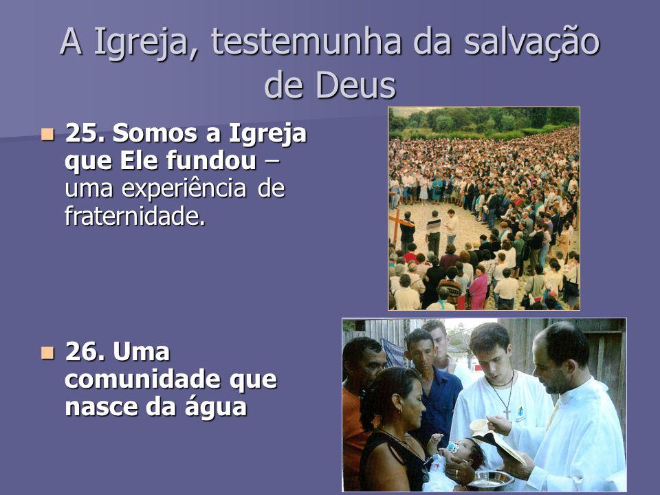 A Igreja, testemunha da salvação de Deus 25.
