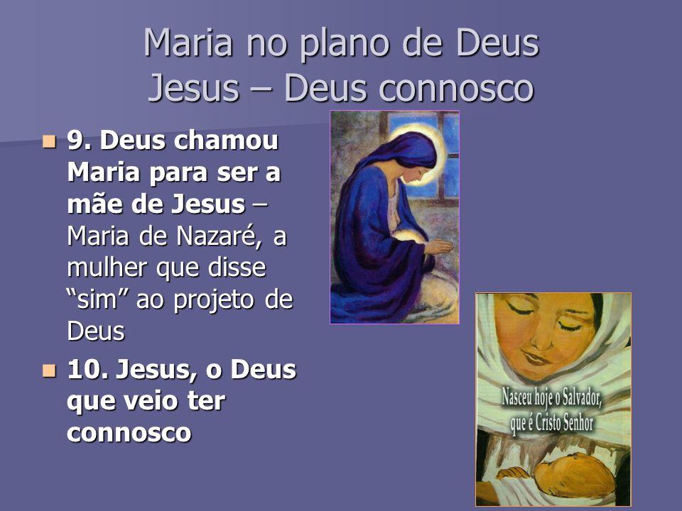 Maria no plano de Deus Jesus – Deus connosco 9.