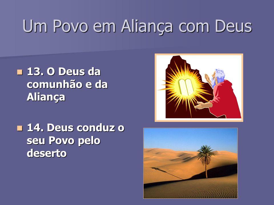 Um Povo em Aliança com Deus 13.O Deus da comunhão e da Aliança 13.