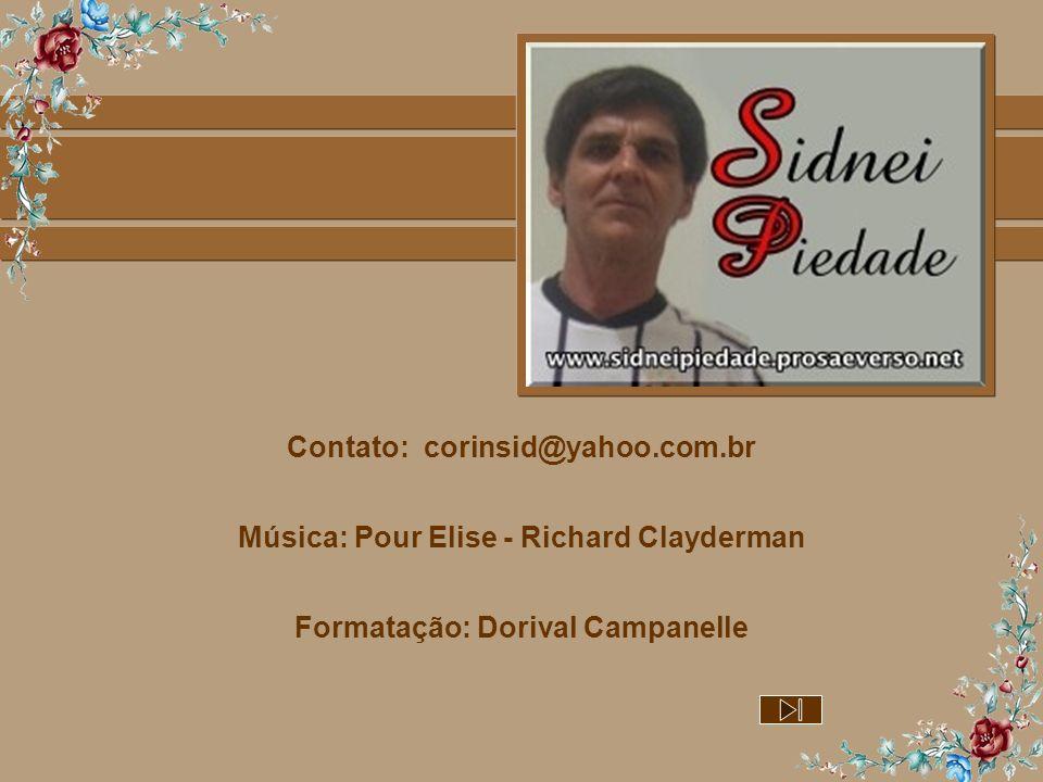 Contato: corinsid@yahoo.com.br Música: Pour Elise - Richard Clayderman Formatação: Dorival Campanelle