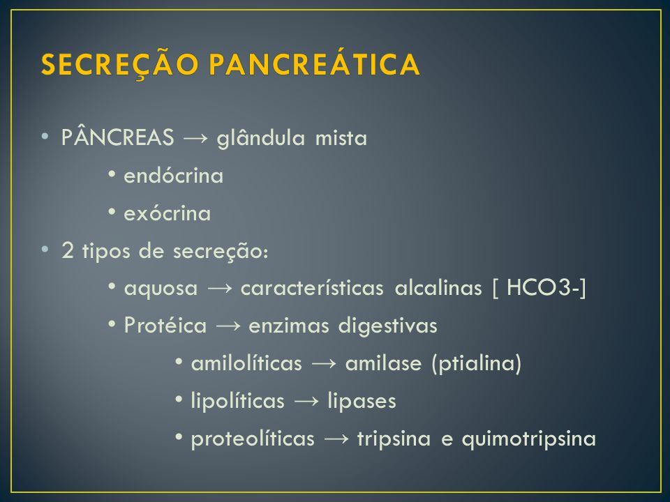 PÂNCREAS → glândula mista endócrina exócrina 2 tipos de secreção: aquosa → características alcalinas [ HCO3-] Protéica → enzimas digestivas amilolític