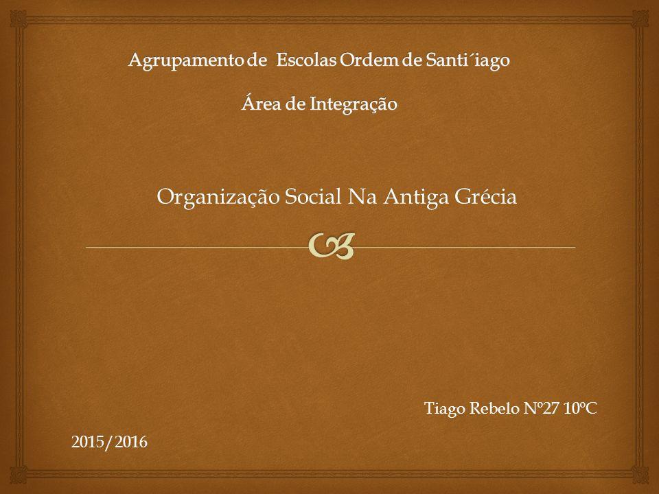 Organização Social Na Antiga Grécia 2015/2016 Tiago Rebelo Nº27 10ºC
