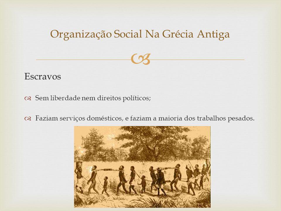  Escravos  Sem liberdade nem direitos políticos;  Faziam serviços domésticos, e faziam a maioria dos trabalhos pesados.