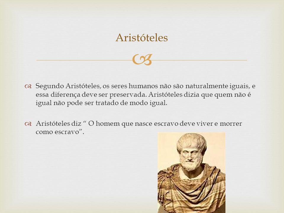   Segundo Aristóteles, os seres humanos não são naturalmente iguais, e essa diferença deve ser preservada.