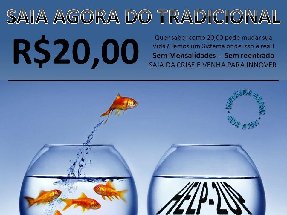 R$20,00 Quer saber como 20,00 pode mudar sua Vida.