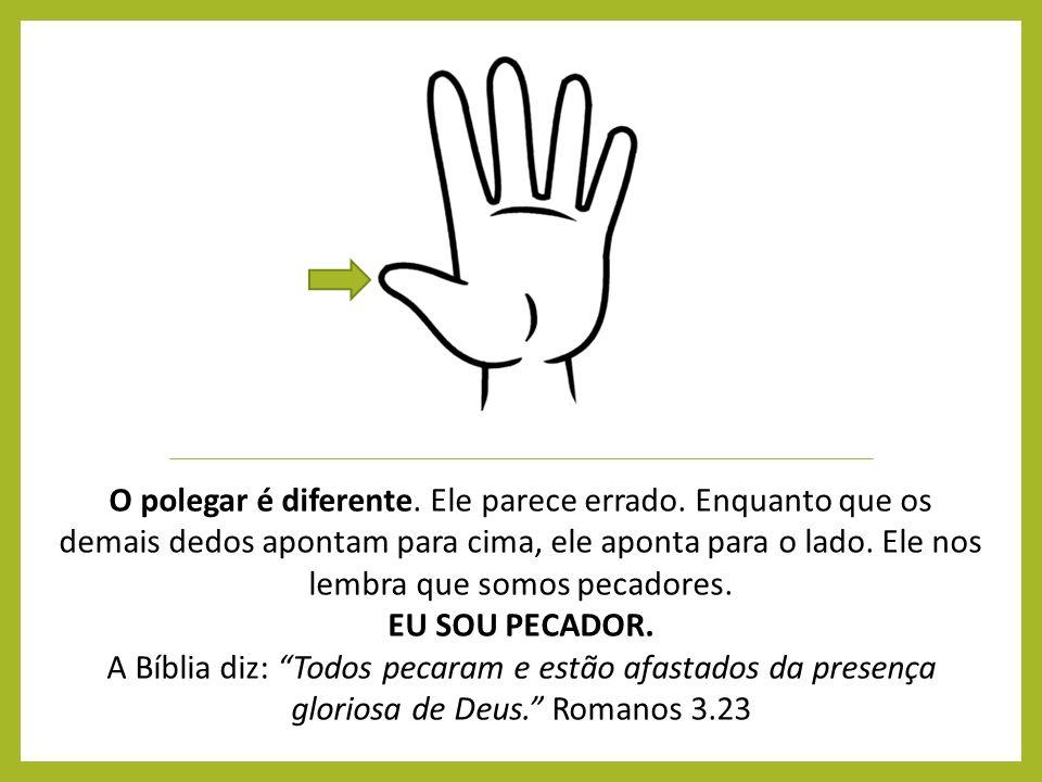 O polegar é diferente. Ele parece errado. Enquanto que os demais dedos apontam para cima, ele aponta para o lado. Ele nos lembra que somos pecadores.