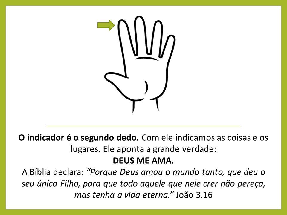 """O indicador é o segundo dedo. Com ele indicamos as coisas e os lugares. Ele aponta a grande verdade: DEUS ME AMA. A Bíblia declara: """"Porque Deus amou"""