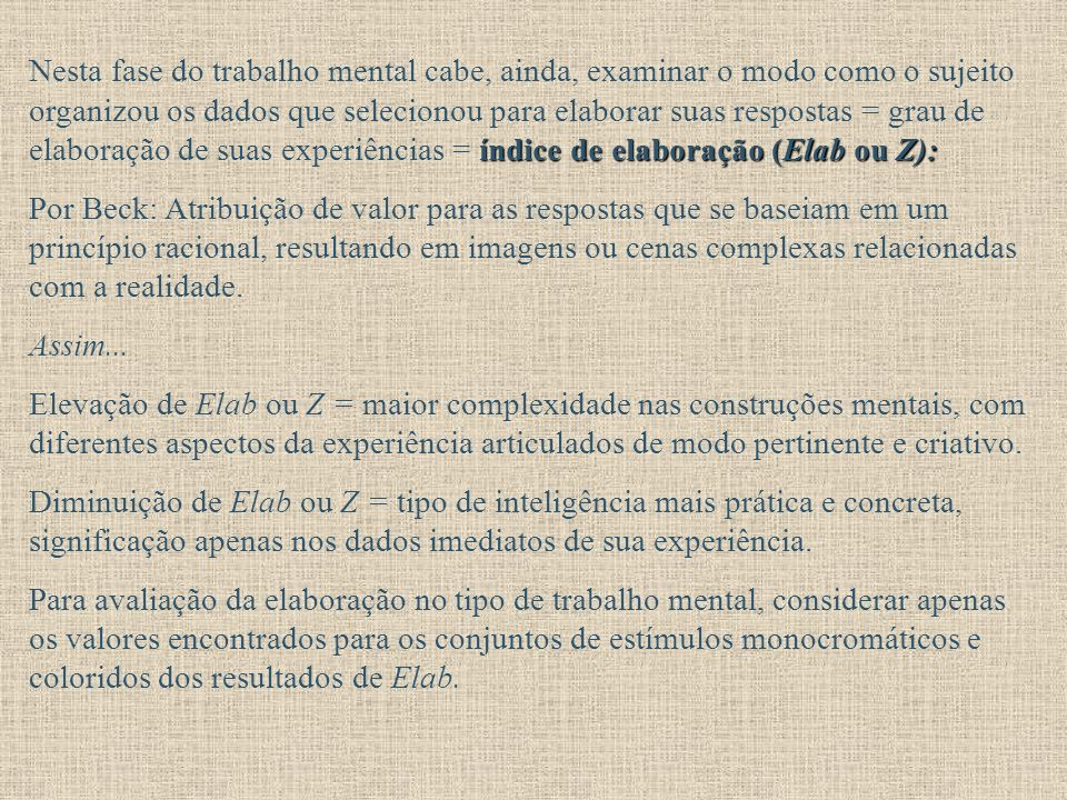 índice de elaboração (Elab ou Z): Nesta fase do trabalho mental cabe, ainda, examinar o modo como o sujeito organizou os dados que selecionou para ela