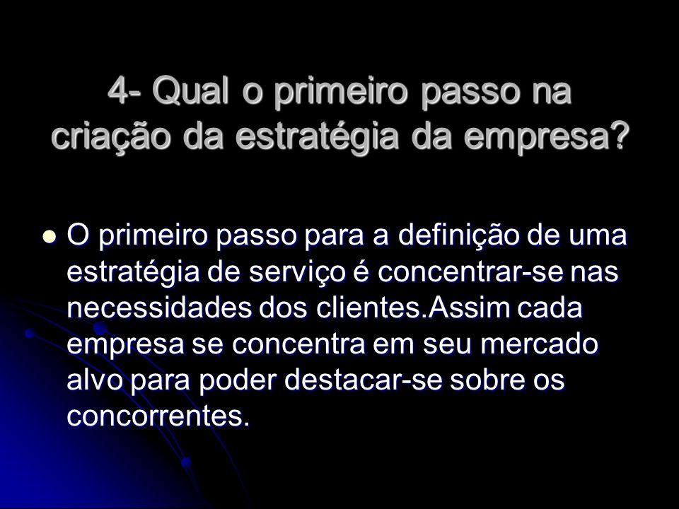 4- Qual o primeiro passo na criação da estratégia da empresa.