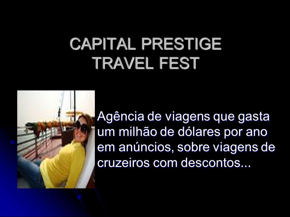 CAPITAL PRESTIGE TRAVEL FEST Agência de viagens que gasta um milhão de dólares por ano em anúncios, sobre viagens de cruzeiros com descontos...