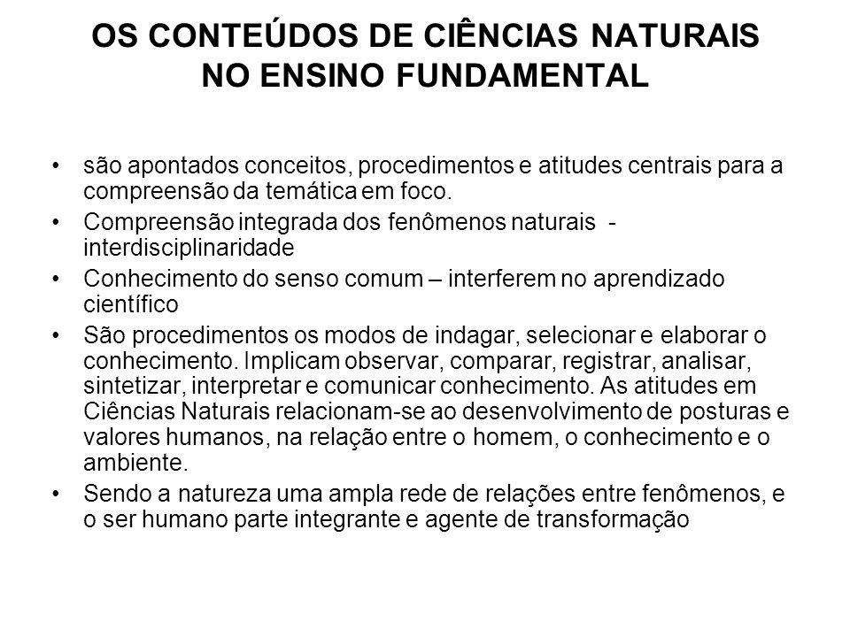 OS CONTEÚDOS DE CIÊNCIAS NATURAIS NO ENSINO FUNDAMENTAL são apontados conceitos, procedimentos e atitudes centrais para a compreensão da temática em foco.