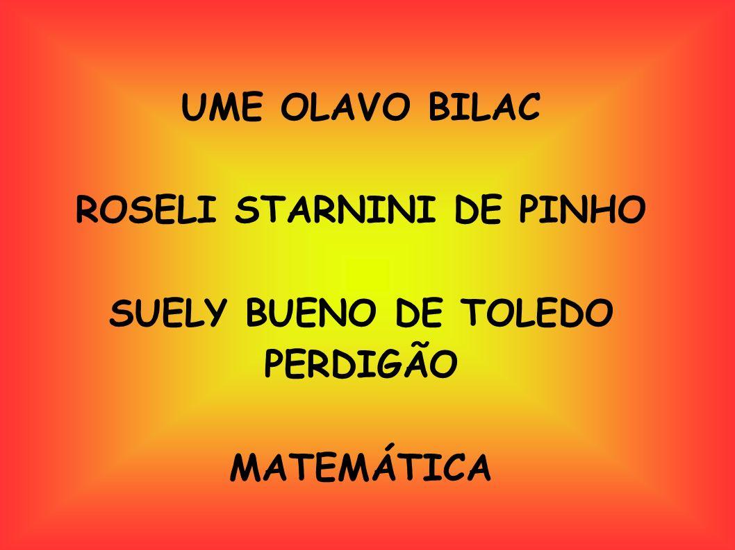 UME OLAVO BILAC ROSELI STARNINI DE PINHO SUELY BUENO DE TOLEDO PERDIGÃO MATEMÁTICA