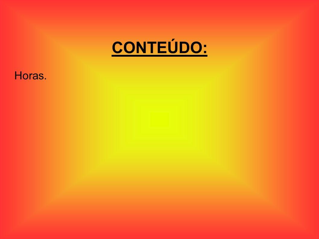 CONTEÚDO: Horas.